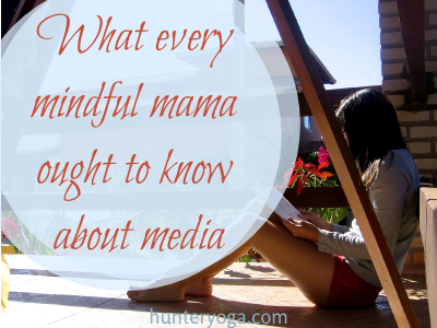 Whateverymindfulmamaoughttoknowaboutmedia